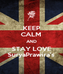KEEP CALM AND STAY LOVE SuryaPrawira's - Personalised Poster A4 size