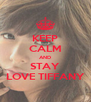 KEEP CALM AND STAY LOVE TIFFANY - Personalised Poster A4 size