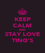 KEEP CALM AND STAY LOVE TING'S - Personalised Poster A4 size