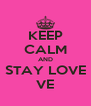 KEEP CALM AND STAY LOVE VE - Personalised Poster A4 size