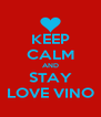 KEEP CALM AND STAY LOVE VINO - Personalised Poster A4 size
