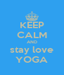 KEEP CALM AND stay love YOGA - Personalised Poster A4 size