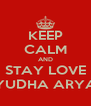 KEEP CALM AND STAY LOVE YUDHA ARYA - Personalised Poster A4 size