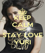 KEEP CALM AND STAY LOVE YURI - Personalised Poster A4 size