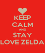 KEEP CALM AND STAY LOVE ZELDA - Personalised Poster A4 size