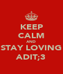 KEEP CALM AND STAY LOVING ADIT;3 - Personalised Poster A4 size