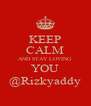 KEEP CALM AND STAY LOVING YOU @Rizkyaddy - Personalised Poster A4 size