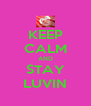 KEEP CALM AND STAY LUVIN - Personalised Poster A4 size
