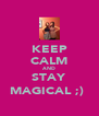 KEEP CALM AND STAY MAGICAL ;)  - Personalised Poster A4 size