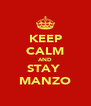 KEEP CALM AND STAY  MANZO - Personalised Poster A4 size