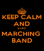 KEEP CALM AND STAY MARCHING  BAND - Personalised Poster A4 size