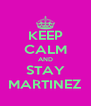 KEEP CALM AND STAY MARTINEZ - Personalised Poster A4 size
