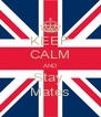 KEEP CALM AND Stay  Mates - Personalised Poster A4 size
