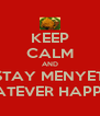 KEEP CALM AND STAY MENYET WHATEVER HAPPENS - Personalised Poster A4 size
