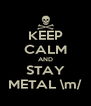 KEEP CALM AND STAY METAL \m/ - Personalised Poster A4 size