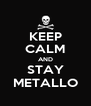 KEEP CALM AND STAY METALLO - Personalised Poster A4 size