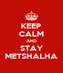 KEEP CALM AND STAY METSHALHA - Personalised Poster A4 size