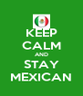 KEEP CALM AND STAY MEXICAN - Personalised Poster A4 size