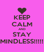KEEP CALM AND STAY MINDLESS!!!!! - Personalised Poster A4 size
