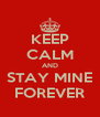 KEEP CALM AND STAY MINE FOREVER - Personalised Poster A4 size