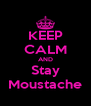 KEEP CALM AND Stay Moustache - Personalised Poster A4 size
