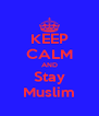 KEEP CALM AND Stay Muslim - Personalised Poster A4 size