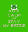 KEEP CALM AND STAY MY BEZZIE - Personalised Poster A4 size