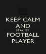 KEEP CALM AND STAY MY FOOTBALL PLAYER - Personalised Poster A4 size