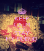KEEP CALM AND STAY MY FRIEND - Personalised Poster A4 size