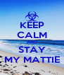 KEEP CALM AND STAY MY MATTIE - Personalised Poster A4 size