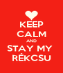 KEEP CALM AND STAY MY  RÉKCSU - Personalised Poster A4 size