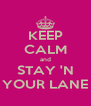 KEEP CALM and STAY 'N YOUR LANE - Personalised Poster A4 size
