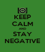 KEEP CALM AND STAY NEGATIVE - Personalised Poster A4 size