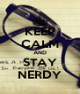 KEEP CALM AND STAY NERDY - Personalised Poster A4 size