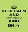 KEEP CALM AND STAY NICE and KIND BIN :-)  - Personalised Poster A4 size
