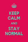 KEEP CALM AND STAY NORMAL - Personalised Poster A4 size