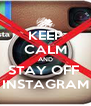 KEEP CALM AND STAY OFF  INSTAGRAM - Personalised Poster A4 size
