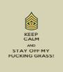 KEEP CALM AND STAY OFF MY FUCKING GRASS! - Personalised Poster A4 size