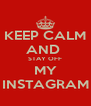 KEEP CALM AND  STAY OFF MY INSTAGRAM - Personalised Poster A4 size