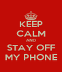KEEP CALM AND STAY OFF MY PHONE - Personalised Poster A4 size