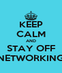 KEEP CALM AND STAY OFF NETWORKING - Personalised Poster A4 size