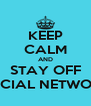 KEEP CALM AND STAY OFF SOCIAL NETWORK - Personalised Poster A4 size