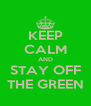 KEEP CALM AND STAY OFF THE GREEN - Personalised Poster A4 size