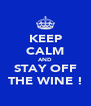 KEEP CALM AND STAY OFF THE WINE ! - Personalised Poster A4 size