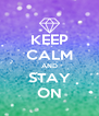 KEEP CALM AND STAY ON - Personalised Poster A4 size