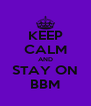 KEEP CALM AND STAY ON BBM - Personalised Poster A4 size