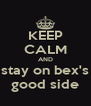 KEEP CALM AND stay on bex's good side - Personalised Poster A4 size