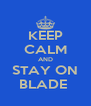 KEEP CALM AND STAY ON BLADE  - Personalised Poster A4 size