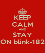 KEEP CALM AND STAY ON blink-182 - Personalised Poster A4 size
