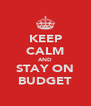 KEEP CALM AND STAY ON BUDGET - Personalised Poster A4 size